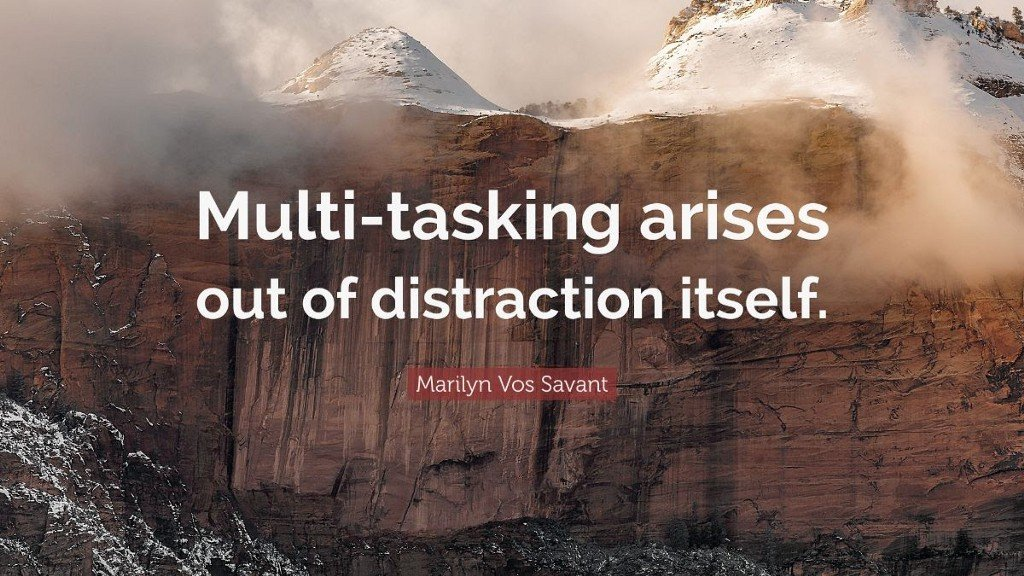 MULTI-TASKING IS FOR PROCRASTINATORS